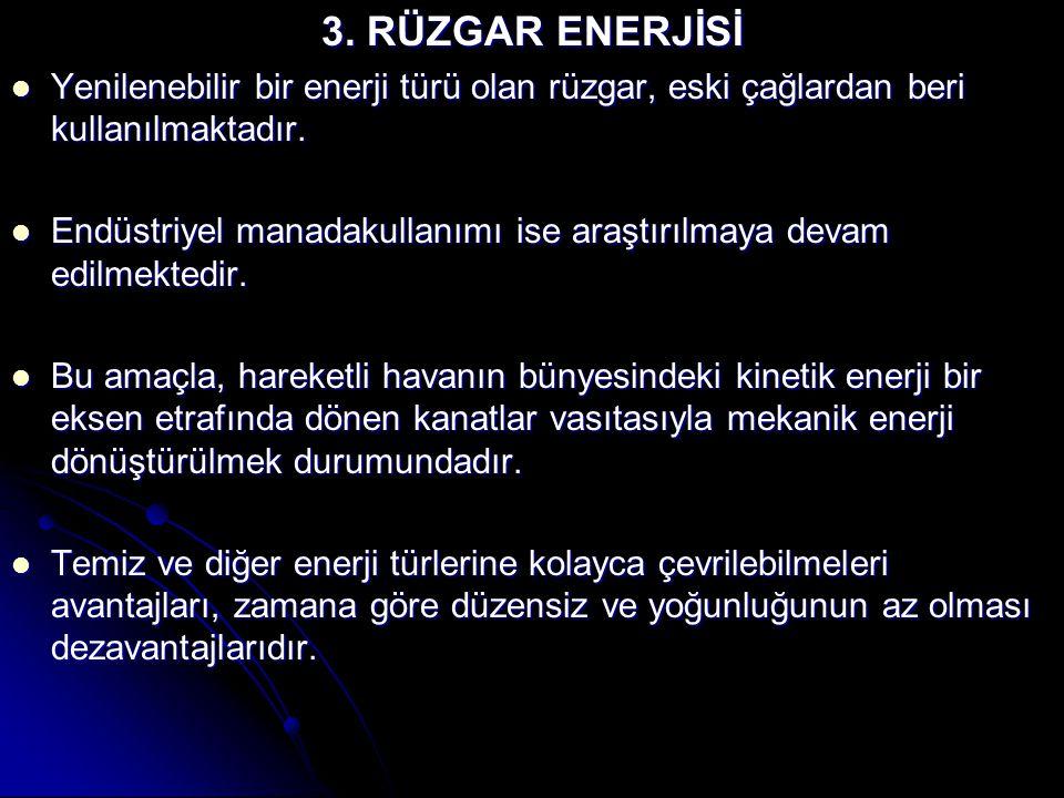 3. RÜZGAR ENERJİSİ Yenilenebilir bir enerji türü olan rüzgar, eski çağlardan beri kullanılmaktadır.