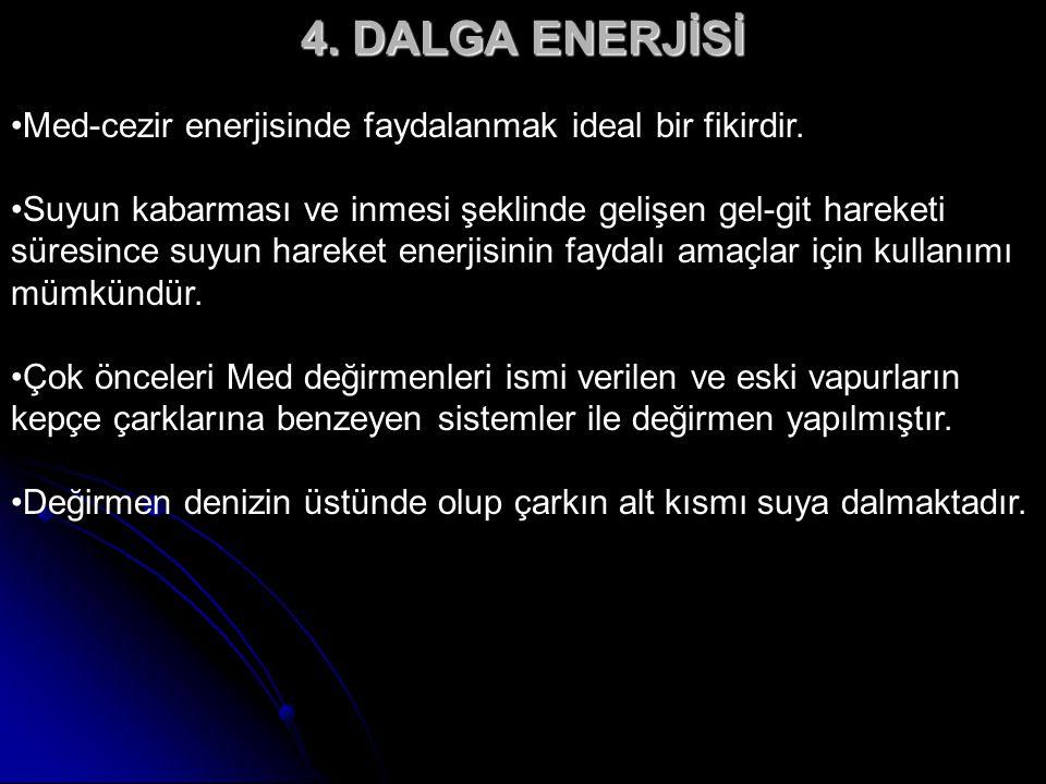 4. DALGA ENERJİSİ Med-cezir enerjisinde faydalanmak ideal bir fikirdir.