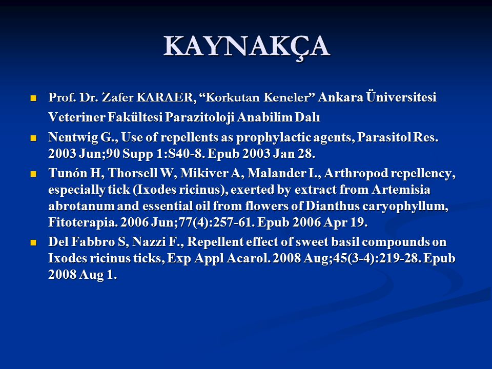 KAYNAKÇA Prof. Dr. Zafer KARAER, Korkutan Keneler Ankara Üniversitesi. Veteriner Fakültesi Parazitoloji Anabilim Dalı.