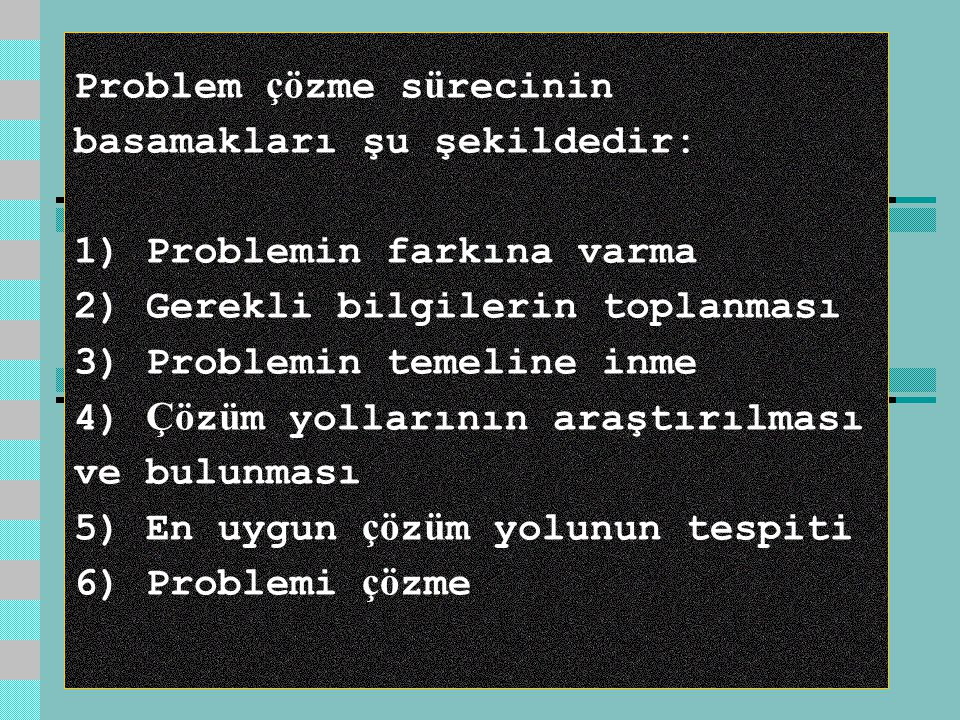 Problem çözme sürecinin basamakları şu şekildedir: 1) Problemin farkına varma 2) Gerekli bilgilerin toplanması 3) Problemin temeline inme 4) Çözüm yollarının araştırılması ve bulunması 5) En uygun çözüm yolunun tespiti 6) Problemi çözme