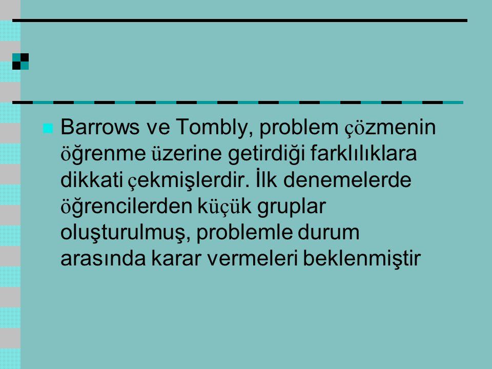 Barrows ve Tombly, problem çözmenin öğrenme üzerine getirdiği farklılıklara dikkati çekmişlerdir.