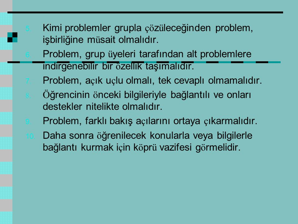 Kimi problemler grupla çözüleceğinden problem, işbirliğine müsait olmalıdır.