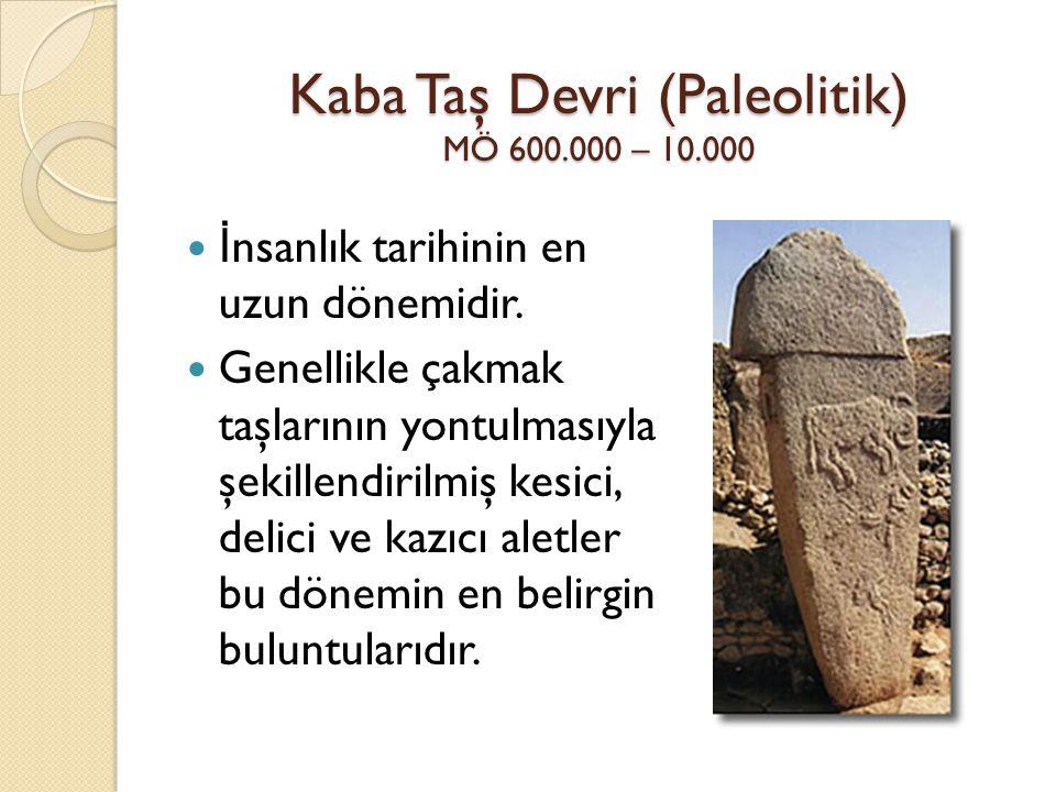 Kaba Taş Devri (Paleolitik) MÖ 600.000 – 10.000