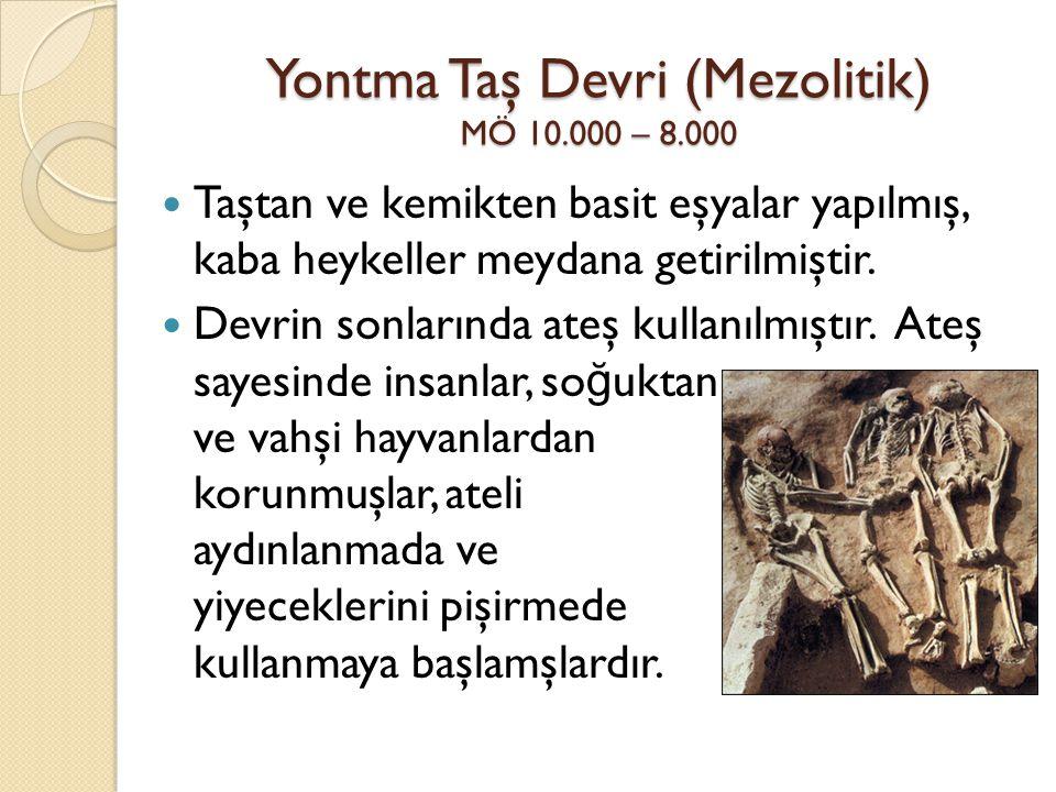 Yontma Taş Devri (Mezolitik) MÖ 10.000 – 8.000