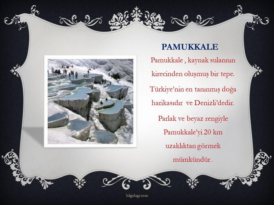 PAMUKKALE Pamukkale , kaynak sularının kirecinden oluşmuş bir tepe.