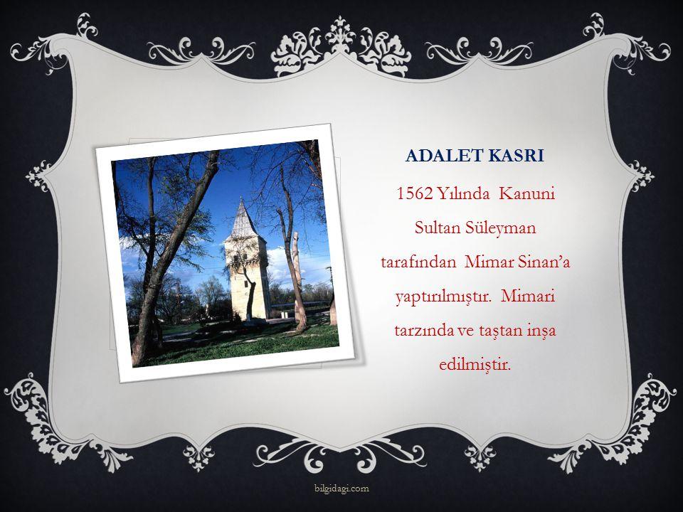 ADALET KASRI 1562 Yılında Kanuni Sultan Süleyman tarafından Mimar Sinan'a yaptırılmıştır. Mimari tarzında ve taştan inşa edilmiştir.