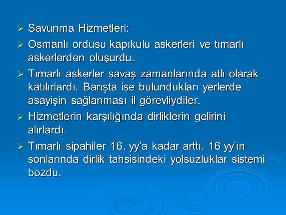 Savunma Hizmetleri: Osmanlı ordusu kapıkulu askerleri ve tımarlı askerlerden oluşurdu.