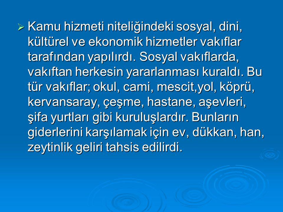 Kamu hizmeti niteliğindeki sosyal, dini, kültürel ve ekonomik hizmetler vakıflar tarafından yapılırdı.