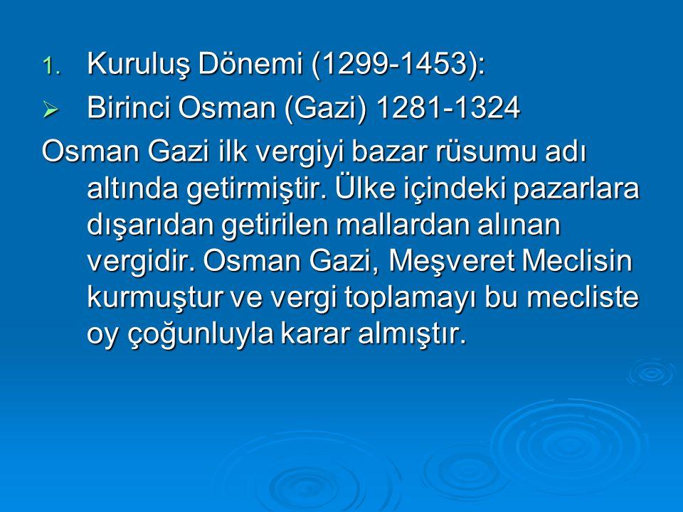 Kuruluş Dönemi (1299-1453): Birinci Osman (Gazi) 1281-1324.