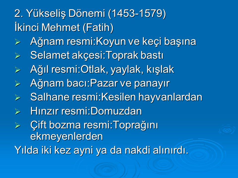 2. Yükseliş Dönemi (1453-1579) İkinci Mehmet (Fatih) Ağnam resmi:Koyun ve keçi başına. Selamet akçesi:Toprak bastı.