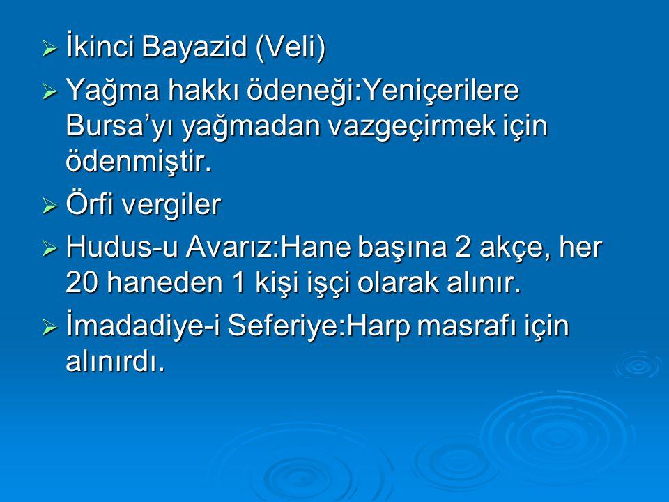 İkinci Bayazid (Veli) Yağma hakkı ödeneği:Yeniçerilere Bursa'yı yağmadan vazgeçirmek için ödenmiştir.