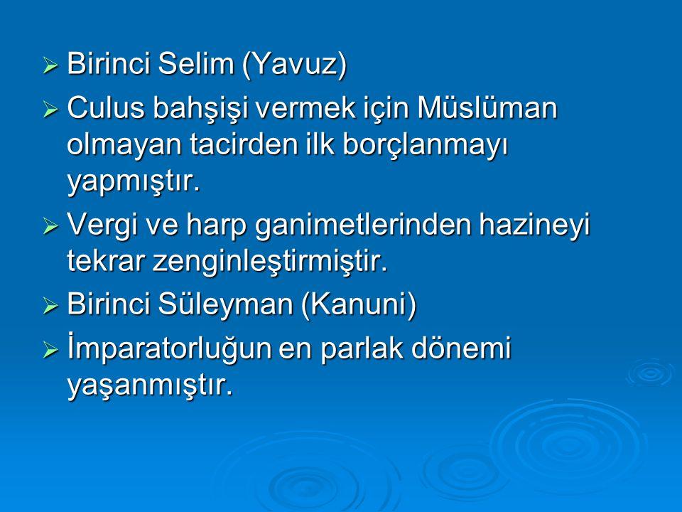 Birinci Selim (Yavuz) Culus bahşişi vermek için Müslüman olmayan tacirden ilk borçlanmayı yapmıştır.