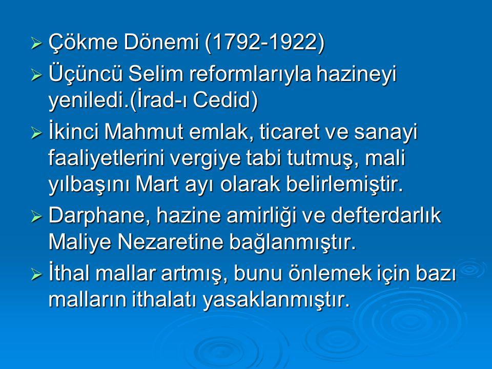 Çökme Dönemi (1792-1922) Üçüncü Selim reformlarıyla hazineyi yeniledi.(İrad-ı Cedid)