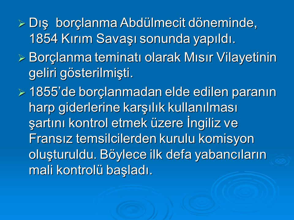 Dış borçlanma Abdülmecit döneminde, 1854 Kırım Savaşı sonunda yapıldı.