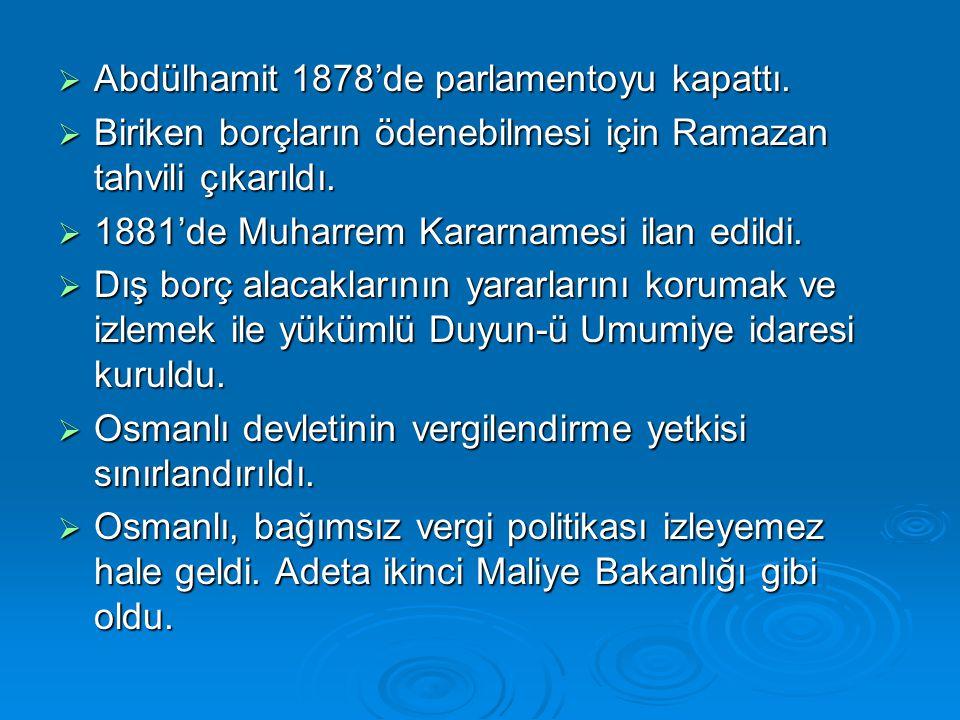 Abdülhamit 1878'de parlamentoyu kapattı.