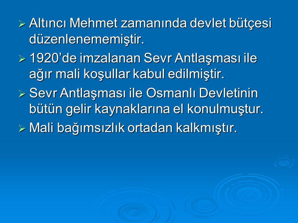 Altıncı Mehmet zamanında devlet bütçesi düzenlenememiştir.
