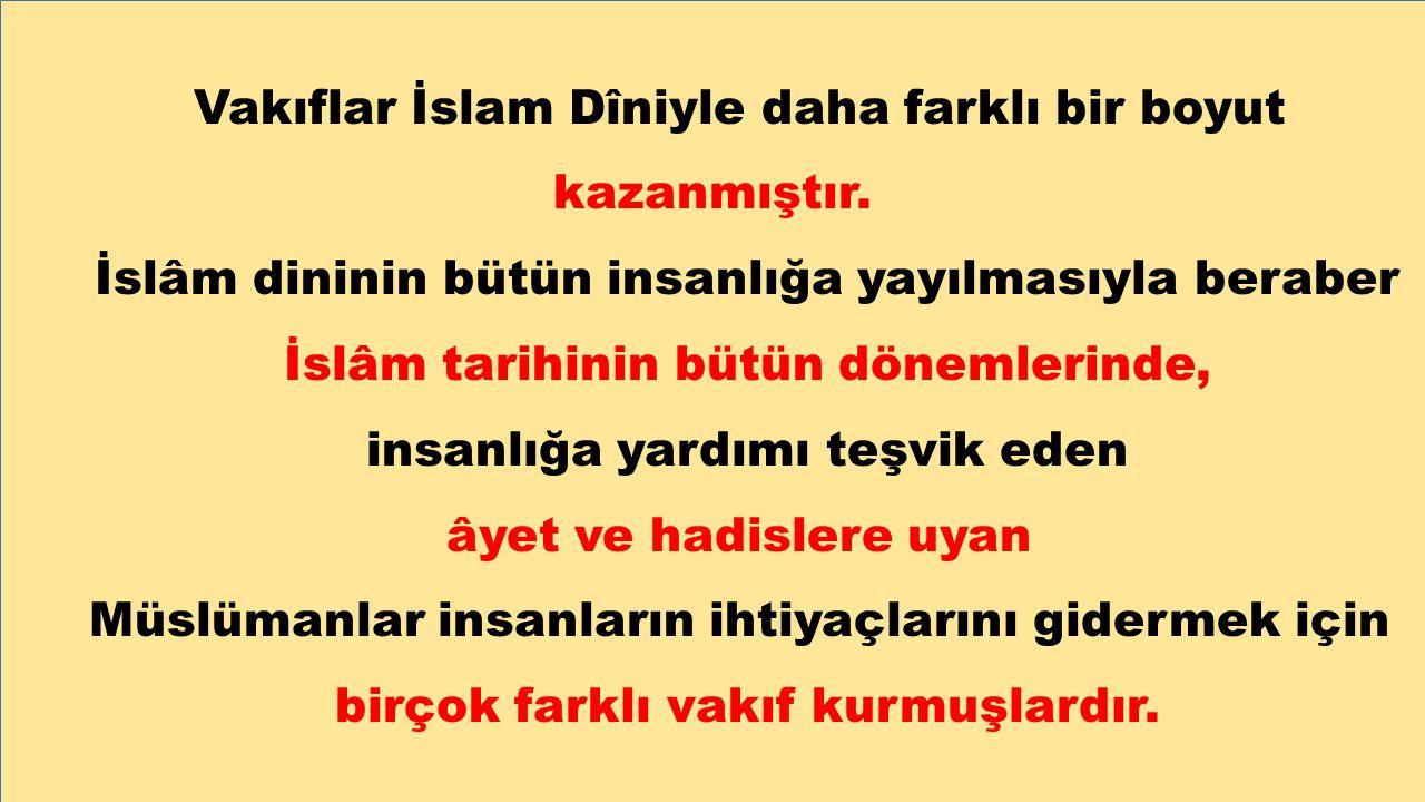 Vakıflar İslam Dîniyle daha farklı bir boyut kazanmıştır.