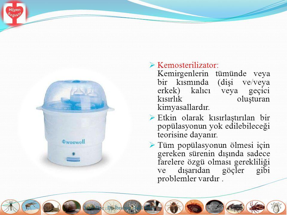 Kemosterilizator: Kemirgenlerin tümünde veya bir kısmında (dişi ve/veya erkek) kalıcı veya geçici kısırlık oluşturan kimyasallardır.