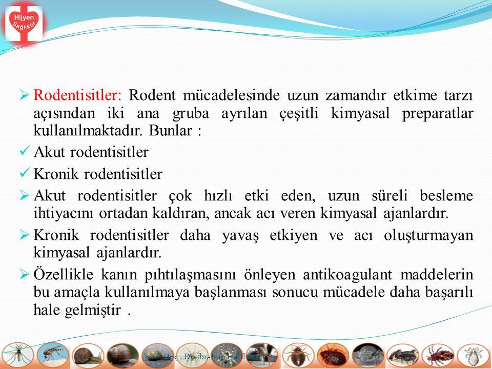 Rodentisitler: Rodent mücadelesinde uzun zamandır etkime tarzı açısından iki ana gruba ayrılan çeşitli kimyasal preparatlar kullanılmaktadır. Bunlar :