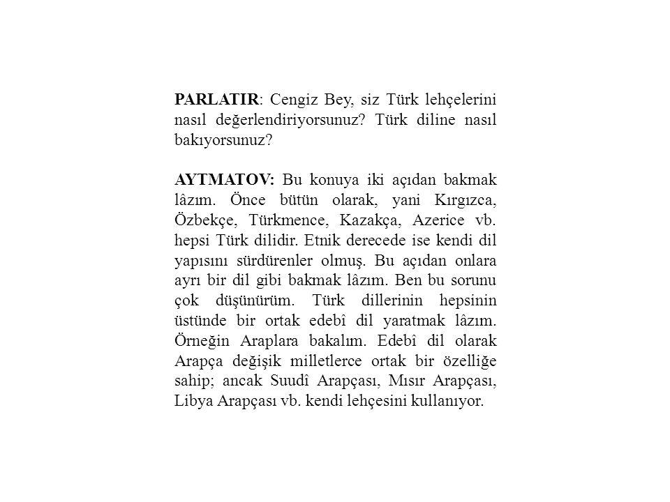 PARLATIR: Cengiz Bey, siz Türk lehçelerini nasıl değerlendiriyorsunuz