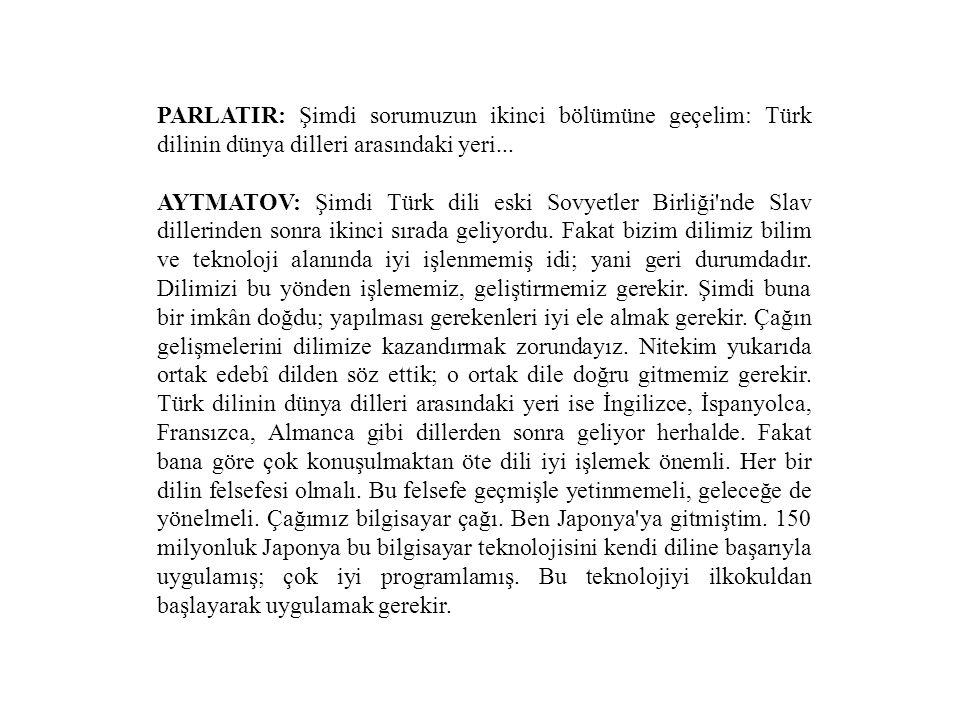 PARLATIR: Şimdi sorumuzun ikinci bölümüne geçelim: Türk dilinin dünya dilleri arasındaki yeri...