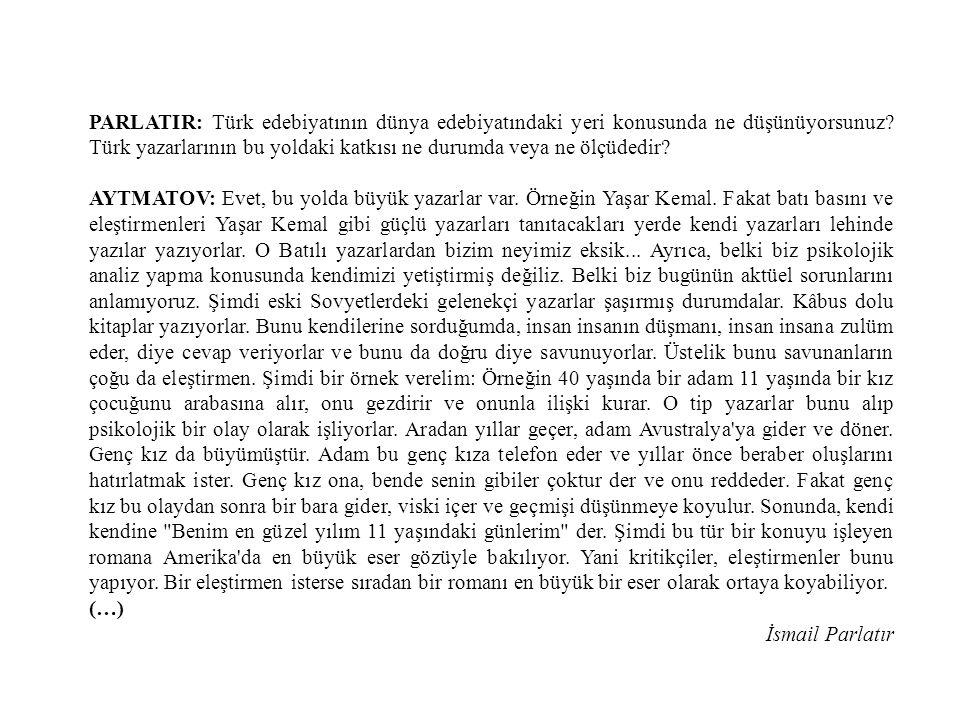 PARLATIR: Türk edebiyatının dünya edebiyatındaki yeri konusunda ne düşünüyorsunuz Türk yazarlarının bu yoldaki katkısı ne durumda veya ne ölçüdedir