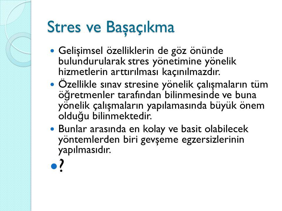 Stres ve Başaçıkma Gelişimsel özelliklerin de göz önünde bulundurularak stres yönetimine yönelik hizmetlerin arttırılması kaçınılmazdır.