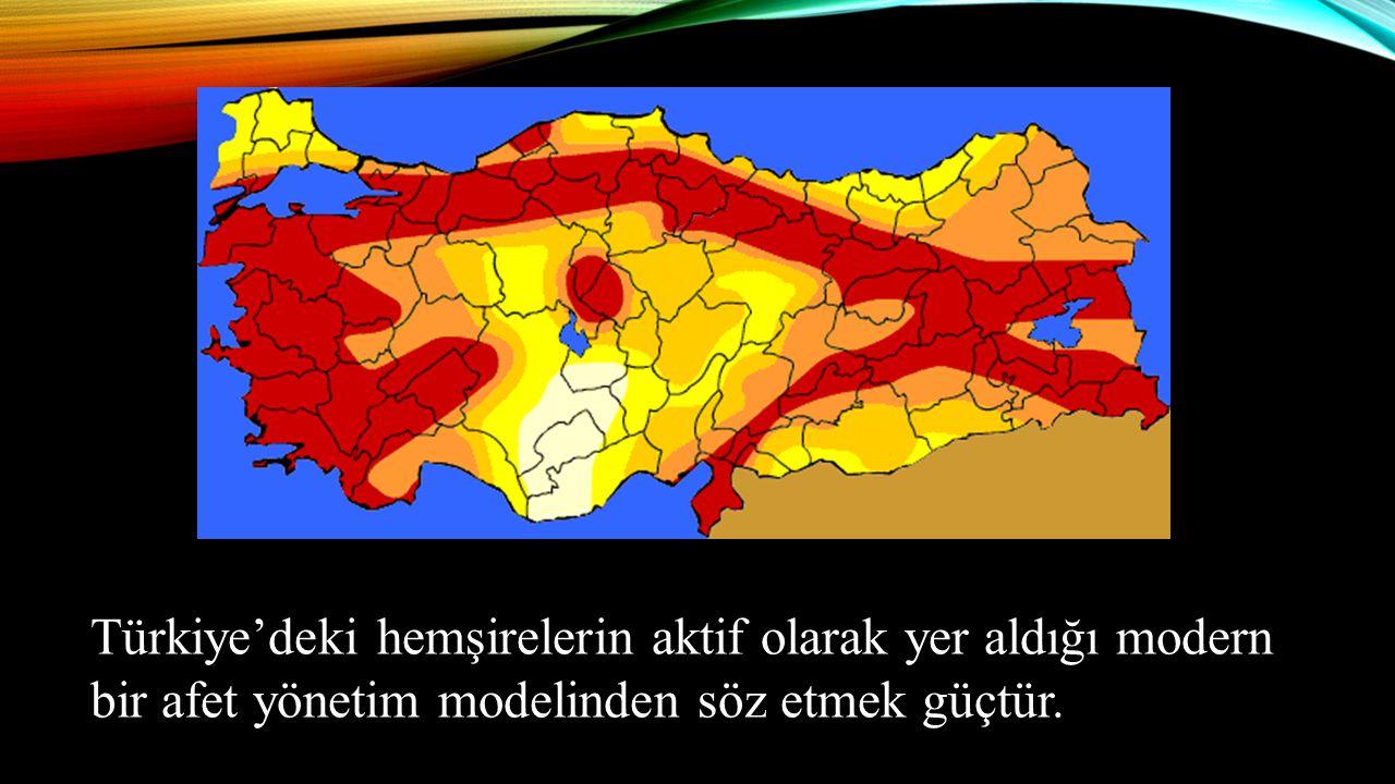 Türkiye'deki hemşirelerin aktif olarak yer aldığı modern bir afet yönetim modelinden söz etmek güçtür.