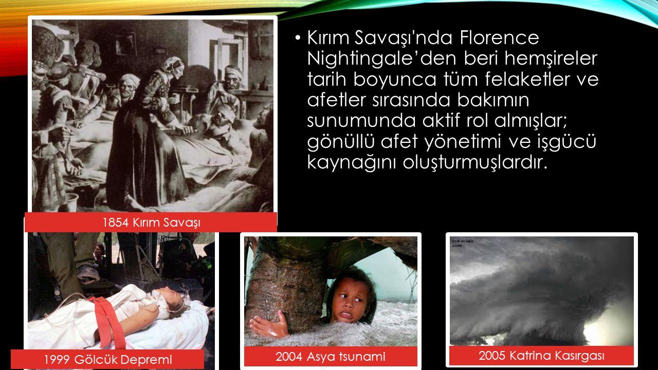 Kırım Savaşı nda Florence Nightingale'den beri hemşireler tarih boyunca tüm felaketler ve afetler sırasında bakımın sunumunda aktif rol almışlar; gönüllü afet yönetimi ve işgücü kaynağını oluşturmuşlardır.