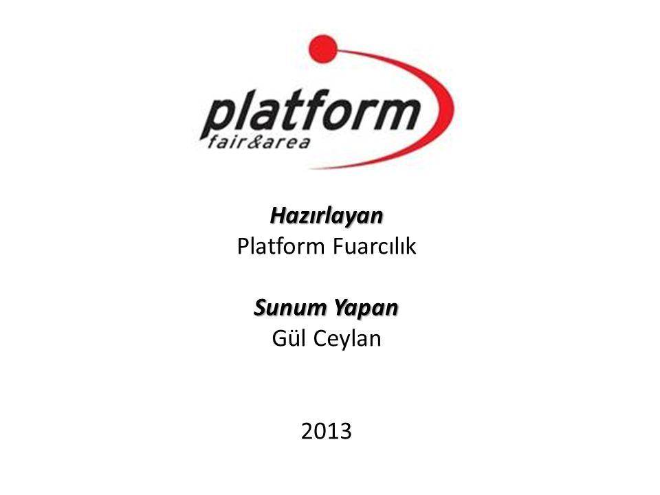 Hazırlayan Platform Fuarcılık Sunum Yapan Gül Ceylan 2013