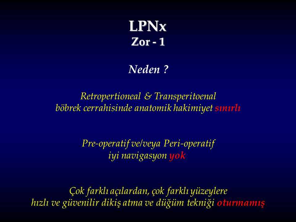 LPNx Zor - 1 Neden Retropertioneal & Transperitoenal