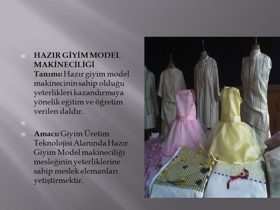 HAZIR GİYİM MODEL MAKİNECİLİĞİ Tanımı: Hazır giyim model makinecinin sahip olduğu yeterlikleri kazandırmaya yönelik eğitim ve öğretim verilen daldır.