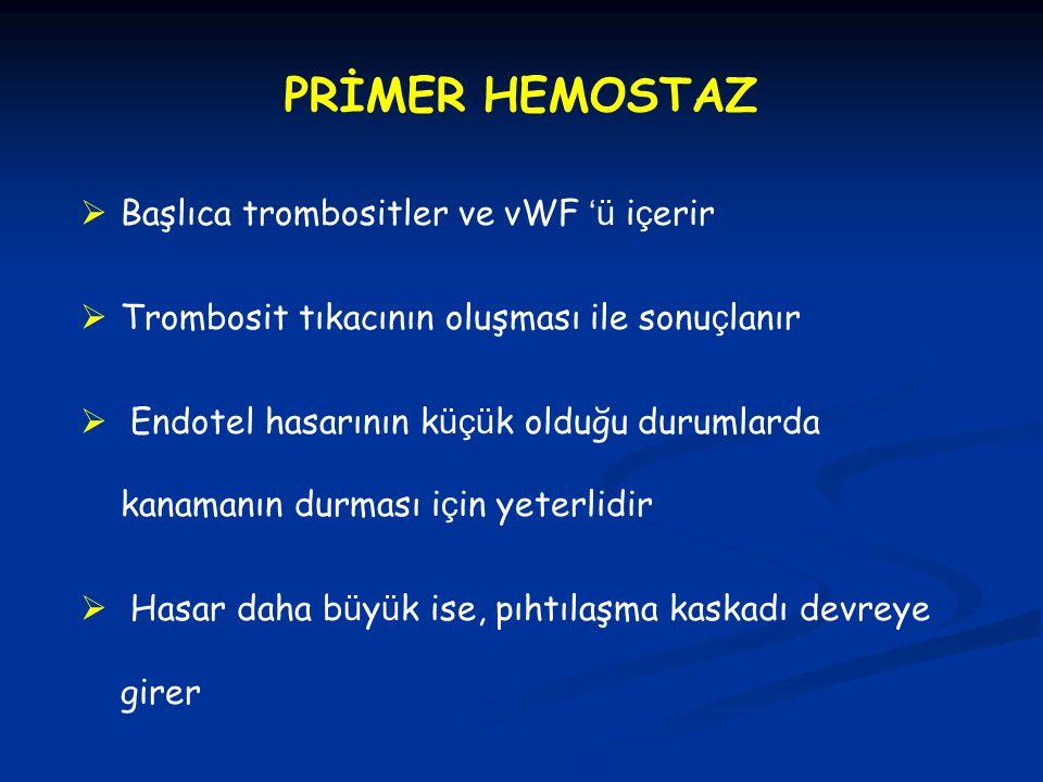 PRİMER HEMOSTAZ Başlıca trombositler ve vWF 'ü içerir