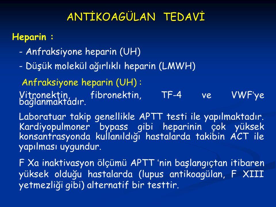ANTİKOAGÜLAN TEDAVİ Heparin : - Anfraksiyone heparin (UH)