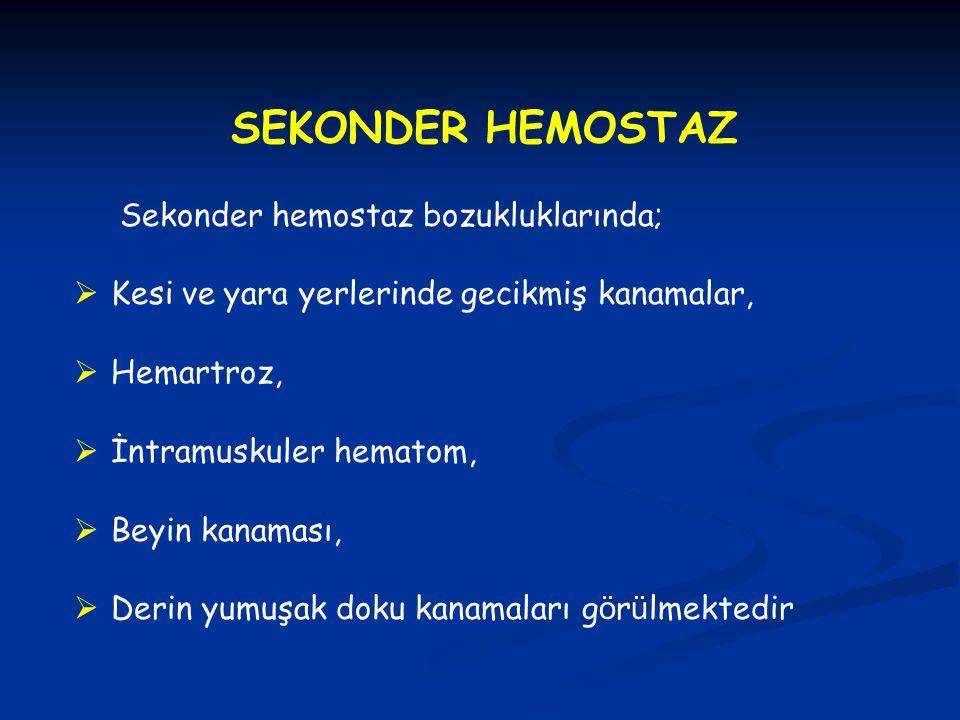 SEKONDER HEMOSTAZ Sekonder hemostaz bozukluklarında;