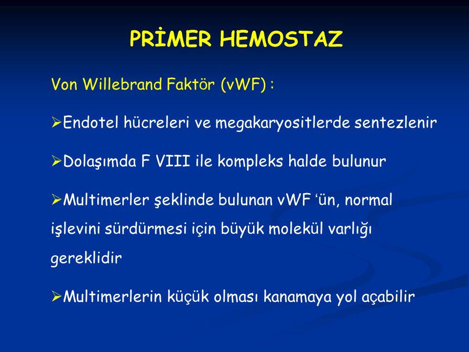 PRİMER HEMOSTAZ Von Willebrand Faktör (vWF) :