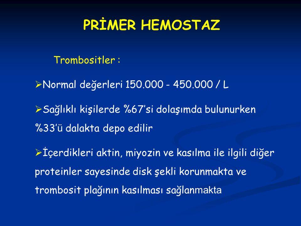 PRİMER HEMOSTAZ Trombositler : Normal değerleri 150.000 - 450.000 / L