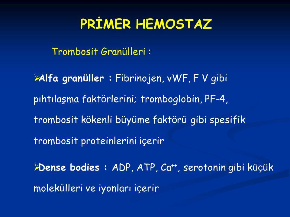 PRİMER HEMOSTAZ Trombosit Granülleri :