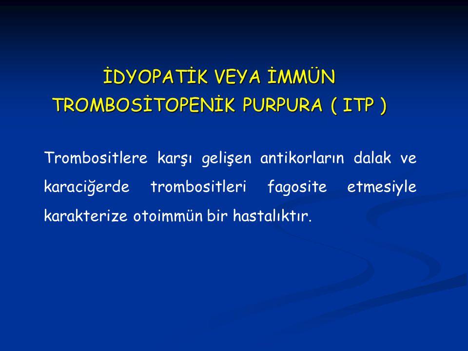 İDYOPATİK VEYA İMMÜN TROMBOSİTOPENİK PURPURA ( ITP )