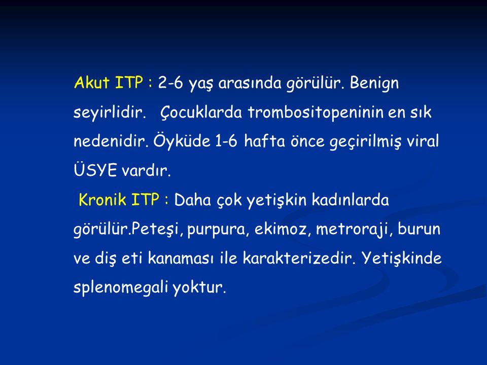 Akut ITP : 2-6 yaş arasında görülür. Benign seyirlidir