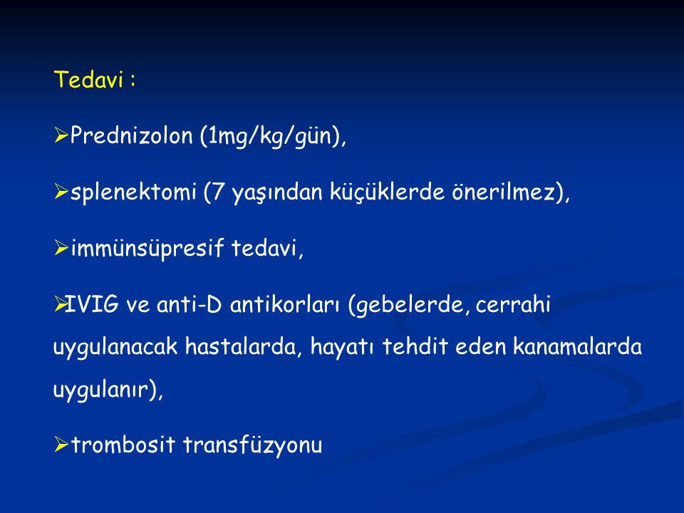Tedavi : Prednizolon (1mg/kg/gün), splenektomi (7 yaşından küçüklerde önerilmez), immünsüpresif tedavi,