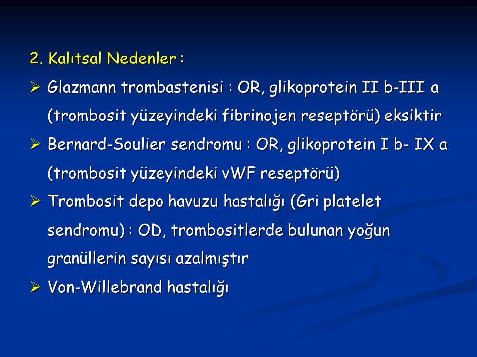 2. Kalıtsal Nedenler : Glazmann trombastenisi : OR, glikoprotein II b-III a (trombosit yüzeyindeki fibrinojen reseptörü) eksiktir.