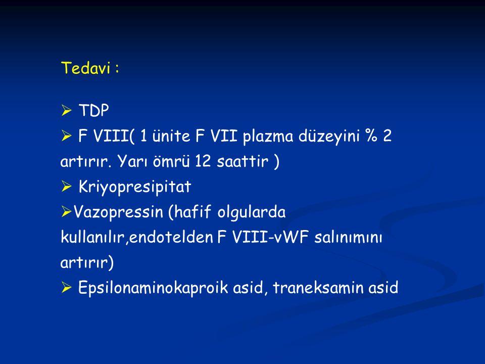 Tedavi : TDP. F VIII( 1 ünite F VII plazma düzeyini % 2 artırır. Yarı ömrü 12 saattir ) Kriyopresipitat.