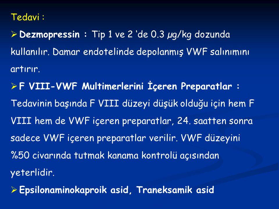 Tedavi : Dezmopressin : Tip 1 ve 2 'de 0.3 µg/kg dozunda kullanılır. Damar endotelinde depolanmış VWF salınımını artırır.