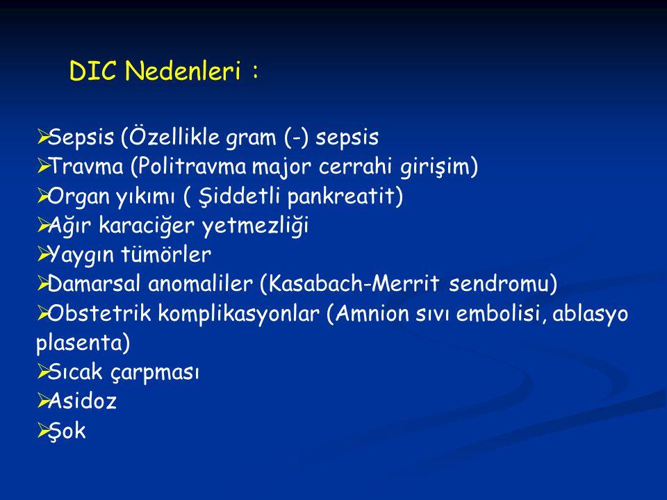DIC Nedenleri : Sepsis (Özellikle gram (-) sepsis. Travma (Politravma major cerrahi girişim) Organ yıkımı ( Şiddetli pankreatit)
