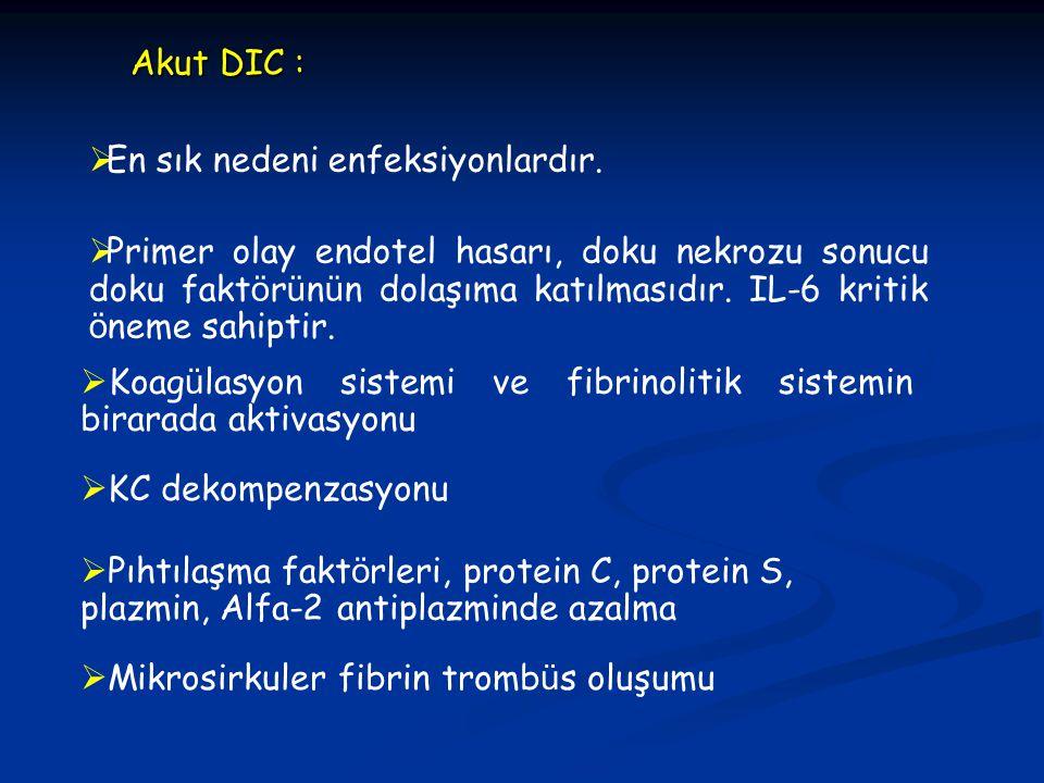 Akut DIC : En sık nedeni enfeksiyonlardır.