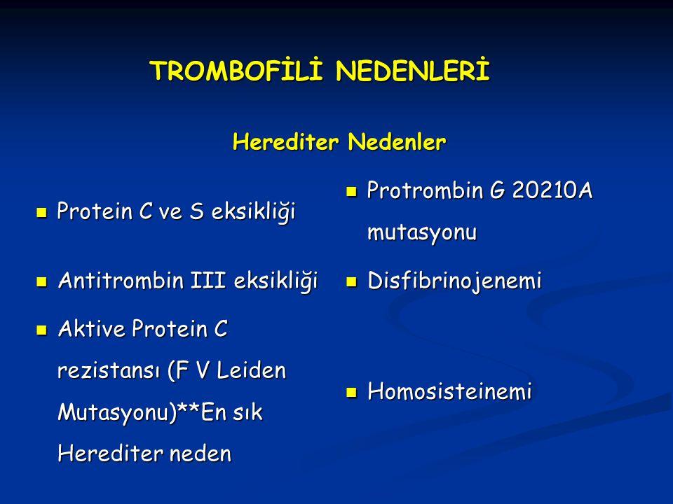 TROMBOFİLİ NEDENLERİ Herediter Nedenler Protein C ve S eksikliği