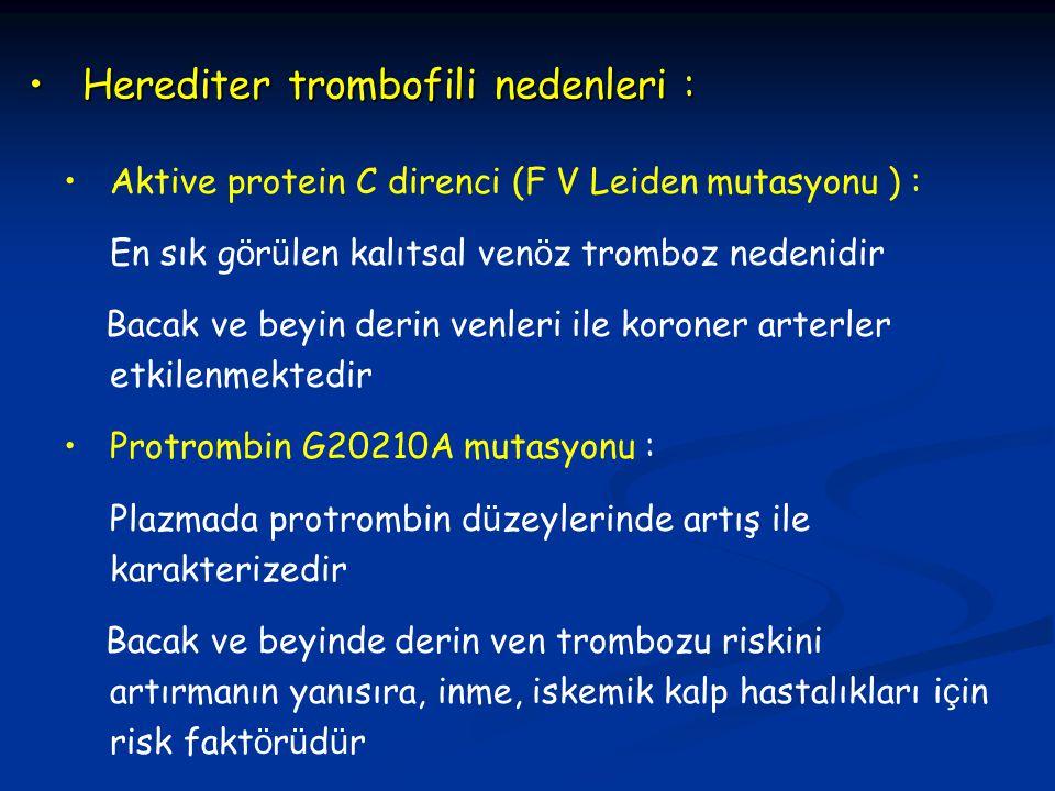 Herediter trombofili nedenleri :