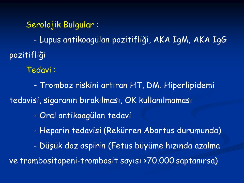 Serolojik Bulgular : - Lupus antikoagülan pozitifliği, AKA IgM, AKA IgG pozitifliği. Tedavi :