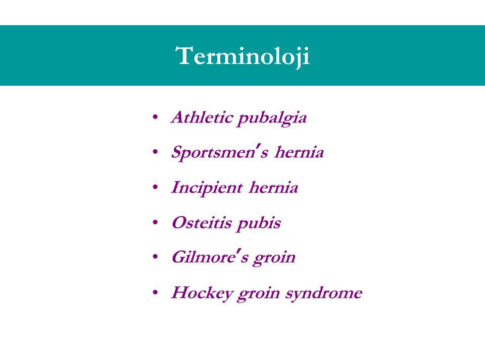 Terminoloji Athletic pubalgia Sportsmen's hernia Incipient hernia